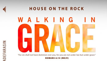 Walking in Grace (Series) - House On The Rock Church
